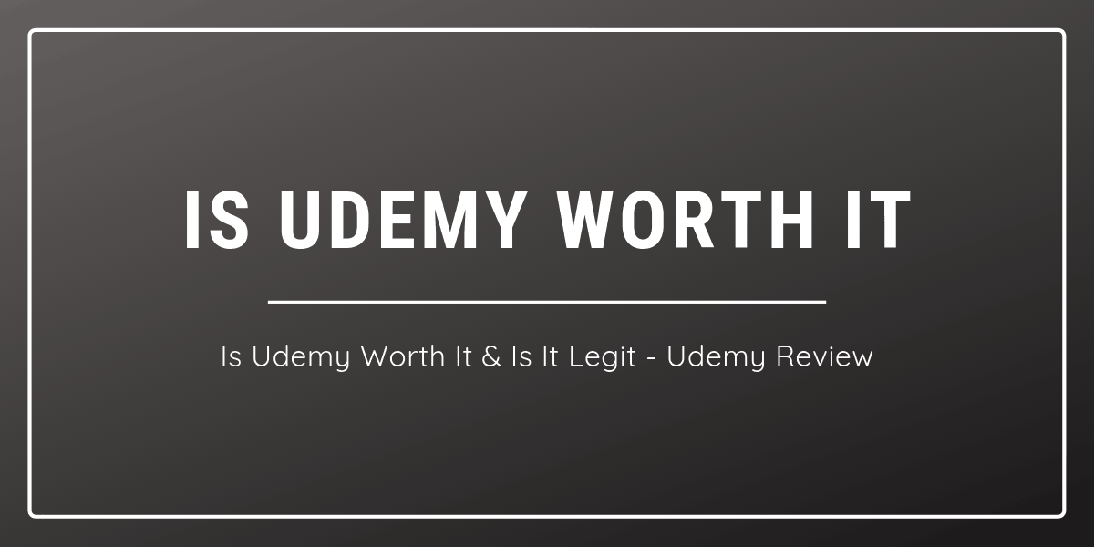 Is Udemy Worth It and Is Udemy Legit? – Udemy Review (2020)