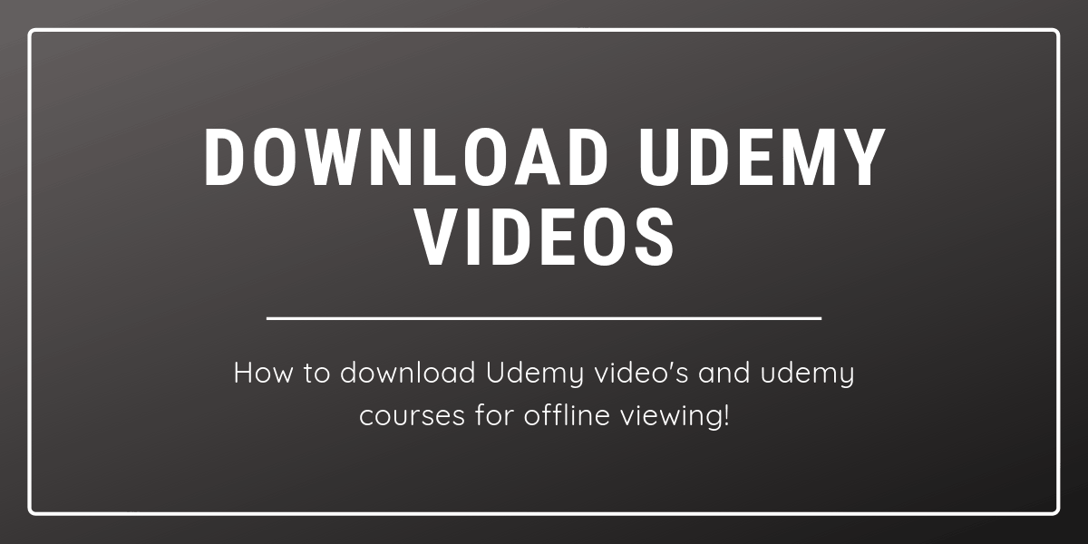 How to Download Udemy Videos and Download Udemy Courses for Offline Viewing in (2020)